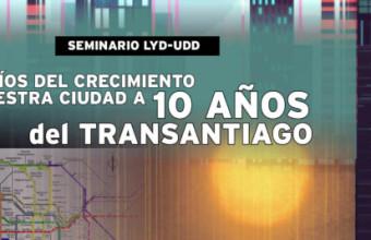 """Seminario """"Desafíos del crecimiento de nuestra ciudad a 10 años del Transantiago"""""""