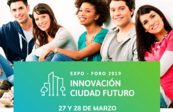 Expo/Foro 2019 Innovación Ciudad Futuro